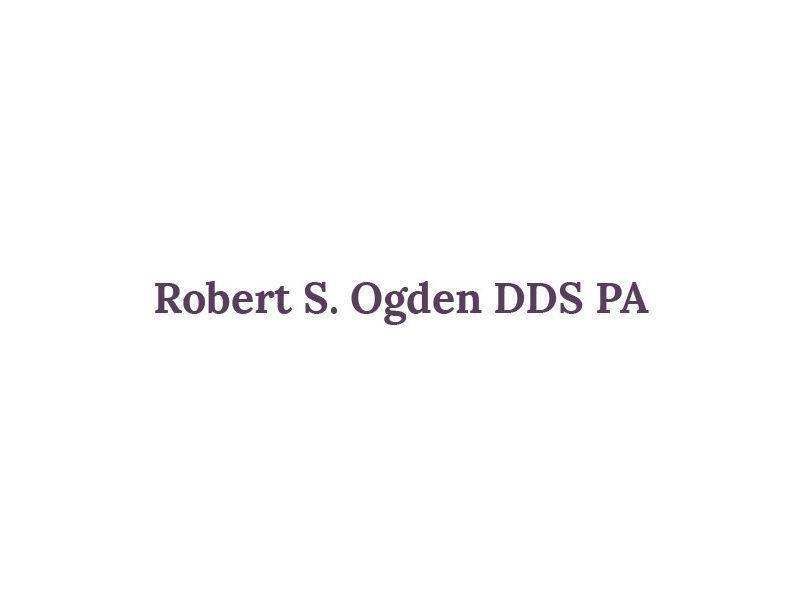 Robert S. Ogden DDS PA